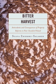 Bitter Harvest - Antecedents and Consequences of Property Reforms in Postsocialist Poland ebook by Suava Zbierski-Salameh