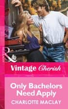 Only Bachelors Need Apply (Mills & Boon Vintage Cherish) ebook by Charlotte Maclay