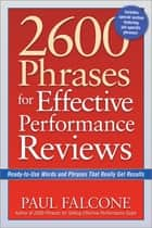 2600 Phrases for Effective Performance Reviews - Ready-to-Use Words and Phrases That Really Get Results ebook by Paul Falcone