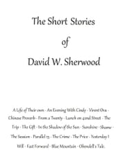 The Short Stories of David W. Sherwood ebook by David W. Sherwood