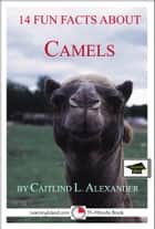 14 Fun Facts About Camels: Educational Version ebook by Caitlind L. Alexander