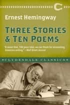 Three Stories and Ten Poems ebook by Ernest Hemingway