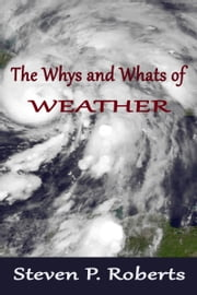 The Whys and Whats of Weather ebook by Steven P. Roberts