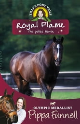 Tilly's Pony Tails: Tilly's Pony Tails 16: Royal Flame - the Police Horse ebook by Pippa Funnell