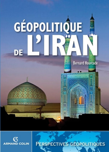Géopolitique de l'Iran ebook by Bernard Hourcade