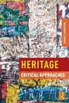 Heritage - Critical Approaches ebook by Rodney Harrison