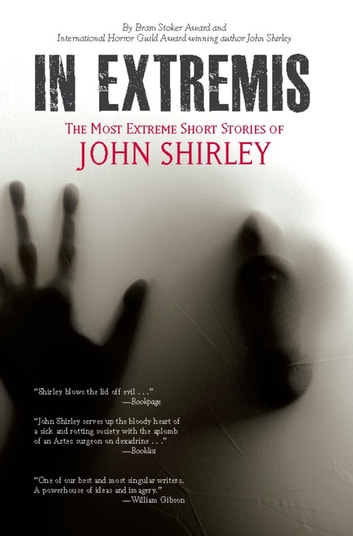 In Extremis - The Most Extreme Short Stories of John Shirley ebook by John Shirley