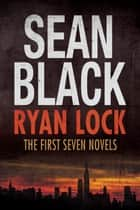 Ryan Lock - The First Seven Novels ebook by Sean Black