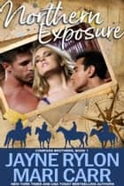 Northern Exposure ebook by Jayne Rylon, Mari Carr
