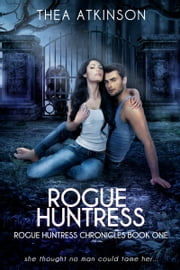 Rogue Huntress ebook by Thea Atkinson