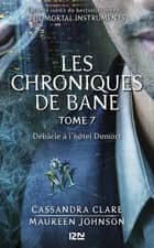 The Mortal Instruments, Les chroniques de Bane - tome 7 : Débâcle à l'hôtel Dumort ebook by Cassandra CLARE, Maureen JOHNSON, Aurore ALCAYDE,...