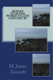 Roman Stoicism: Words to Live (and Die) By ebook by M. James Ziccardi
