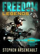 FREEDOM Legends ebook by Stephen Arseneault