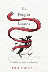 The Penguin Lessons - What I Learned from a Remarkable Bird ebook by Tom Michell