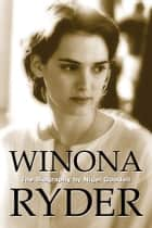 Winona Ryder - The Biography eBook by Nigel Goodall