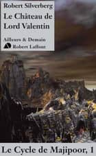 Le Château de Lord Valentin - Cycle Majipoor - tome 1 ebook by Patrick BERTHON, Robert SILVERBERG