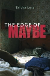The Edge of Maybe - A Novel ebook by Ericka Lutz