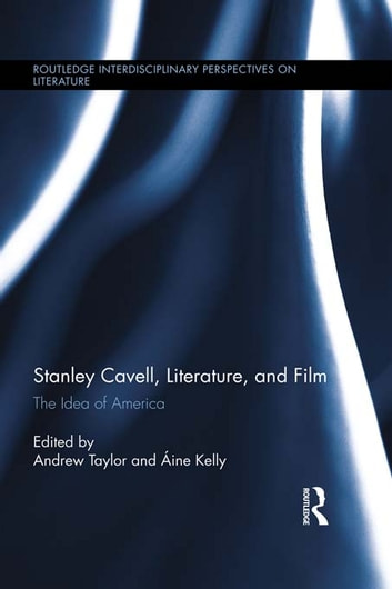 Stanley Cavell, Literature, and Film - The Idea of America ebook by