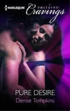 Pure Desire ebook by Denise Tompkins