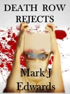 Death Row Rejects - anthology of horror/ comedy ebook by MARK J EDWARDS