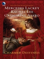 Charmed Destinies - An Anthology ebook by Mercedes Lackey, Rachel Lee, Catherine Asaro