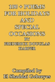 100 + POEMS FOR HOLIDAYS AND SPECIAL OCCASIONS BY FREDERICK DOUGLAS HARPER ebook by El Shaddai Gebreyes