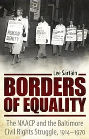 Borders of Equality - The NAACP and the Baltimore Civil Rights Struggle, 1914-1970 ebook by Lee Sartain