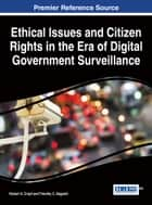 Ethical Issues and Citizen Rights in the Era of Digital Government Surveillance ebook by Robert A. Cropf,Timothy C. Bagwell