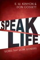 Speak Life ebook by E.W. Kenyon,Don Gossett