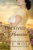 Deceived & Honoured - The Baron's Vexing Wife ebook by Bree Wolf