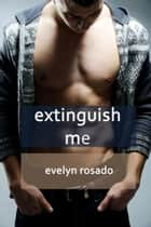 Extinguish Me (BBW Erotica Bundle) ebook by Evelyn Rosado