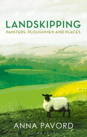 Landskipping - Painters, Ploughmen and Places ebook by Anna Pavord