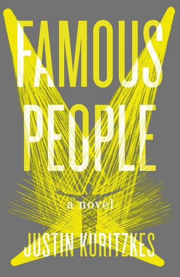 Famous People - A Novel ebook by Justin Kuritzkes