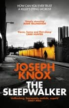 The Sleepwalker - The dark and addictive thriller ebook by Joseph Knox