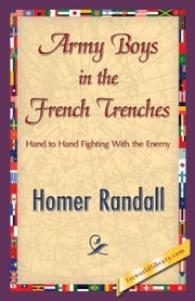 Army Boys in the French Trenches ebook by Randall, Homer
