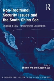 Non-Traditional Security Issues and the South China Sea - Shaping a New Framework for Cooperation ebook by Shicun Wu,Keyuan Zou