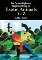The Curious Explorer's Illustrated Guide to Exotic Animals ebook by Marc Martin