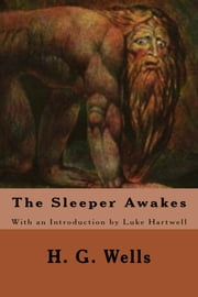 The Sleeper Awakes ebook by H. G. Wells,Luke Hartwell