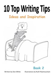 10 Top Writing Tips: Ideas and Inspiration ebook by Dee White
