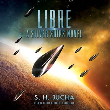 Libre - A Silver Ships Novel audiobook by S. H. Jucha
