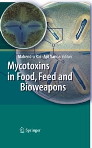 Mycotoxins in Food, Feed and Bioweapons ebook by Mahendra Rai,Ajit Varma