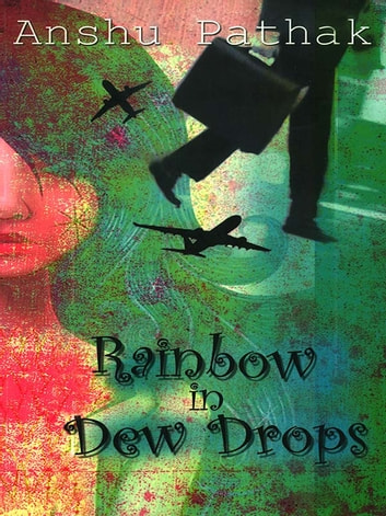 Rainbow in Dewdrops ebook by Anshu Pathak