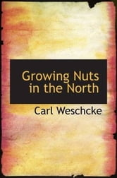 Growing Nuts In The North ebook by Carl Weschcke