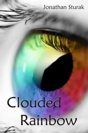 Clouded Rainbow ebook by Jonathan Sturak