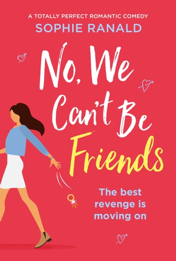 No, We Can't Be Friends - A totally perfect romantic comedy ebook by Sophie Ranald