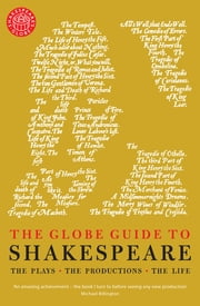 The Globe Guide to Shakespeare: The Plays, the Productions, the Life ebook by Andrew Dickson