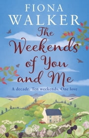 The Weekends of You and Me ebook by Fiona Walker
