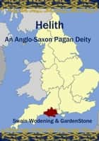 Helith: An Anglo-Saxon Pagan Deity ebook by Garden Stone, Swain Wodening