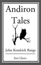 Andiron Tales ebook by John Kendrick Bangs