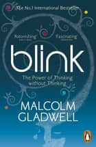 Blink - The Power of Thinking Without Thinking ebook by Malcolm Gladwell